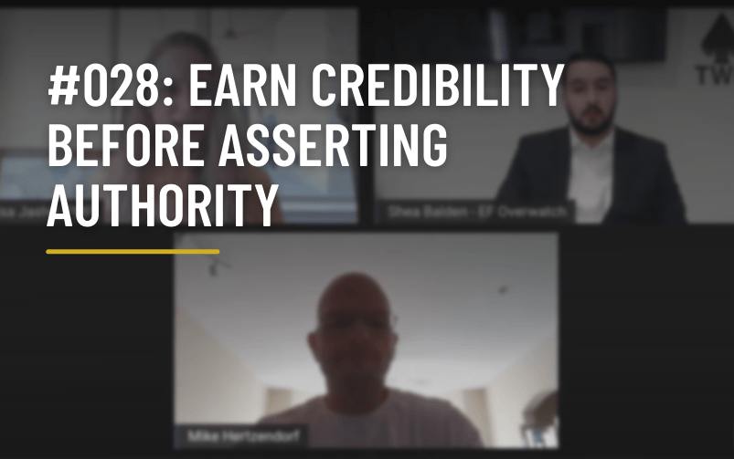 #028: Earn Credibility Before Asserting Authority