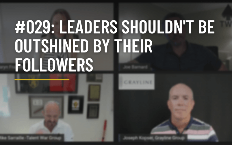 #029: Leaders Shouldn't Be Outshined By Their Followers