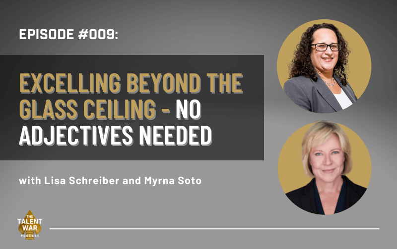 #009: Excelling Beyond The Glass Ceiling – No Adjectives Needed With Lisa Schreiber And Myrna Soto