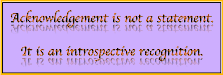 Acknowledgement - It's not a statement