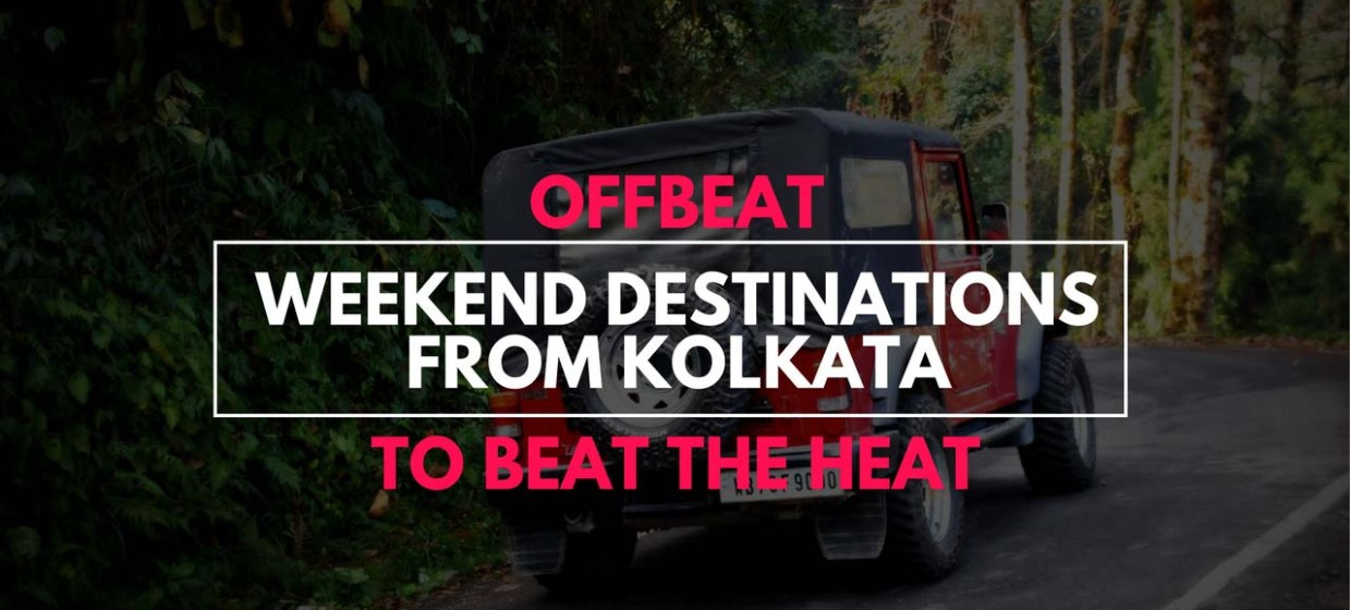Offbeat Weekend Destinations from Kolkata to beat the heat