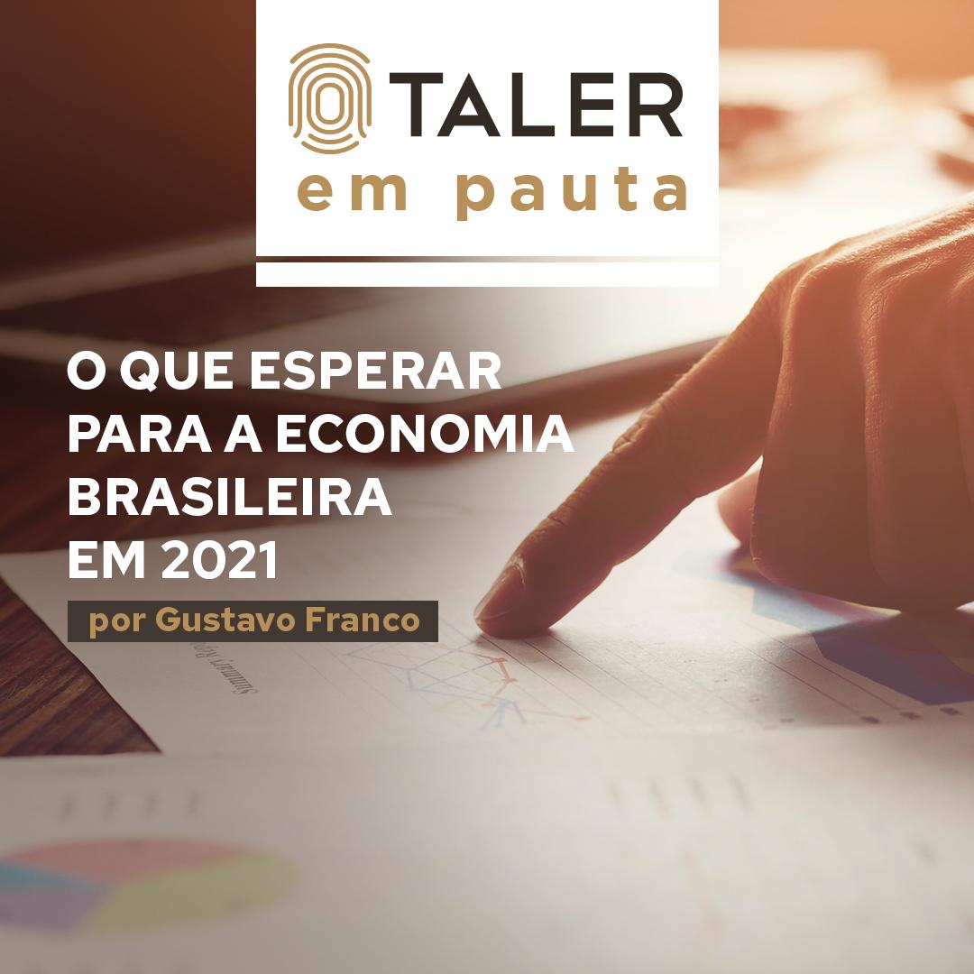 O que esperar para a economia brasileira em 2021, por Gustavo Franco