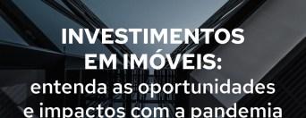 Investimentos em imóveis: entenda as oportunidades e impactos com a pandemia