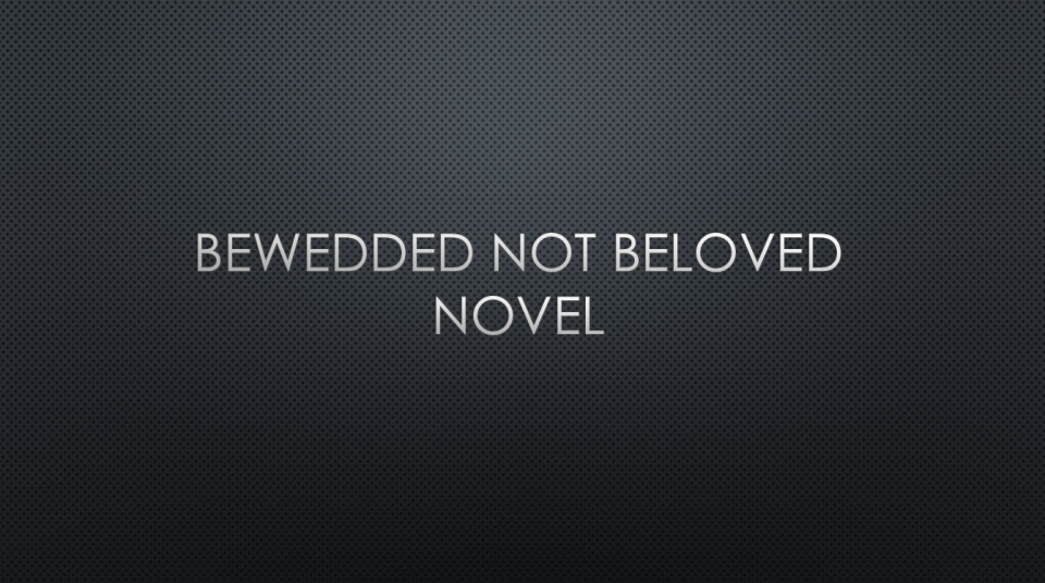 Bewedded Not Beloved Chapter 01 - 05   XH Tales