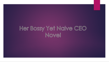Her Bossy Yet Naive CEO Complete Chapter Links