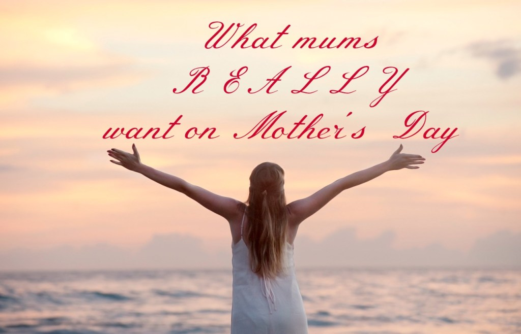 What mums really want on Mother's Day