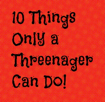 10 Things Only a Threenager Can Do!
