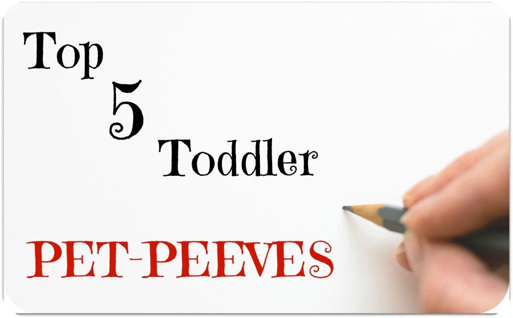 Toddler Pet Peeves