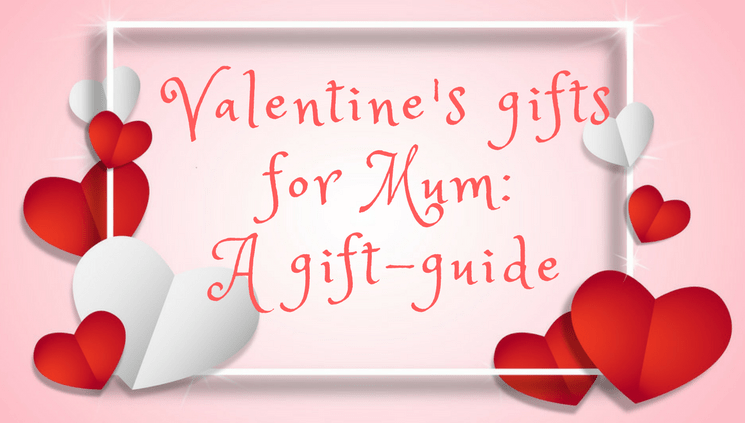 Valentine's Gifts for Mum: A Gift Guide