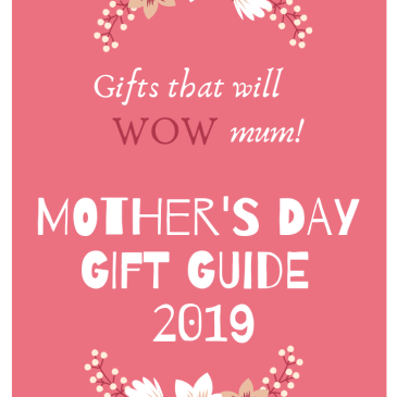 Gifts that will WOW Mum: Mother's Day Gift Guide 2019