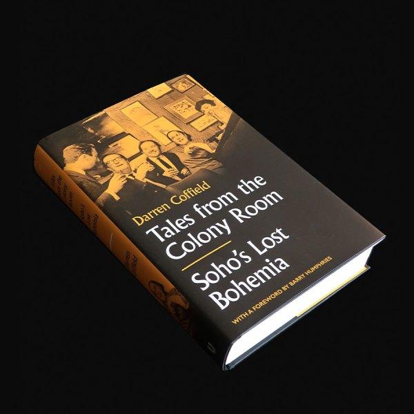 Tales from the Colony Room: Soho's Lost Bohemia book