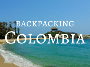 Backpacking Colombia Travel Guide
