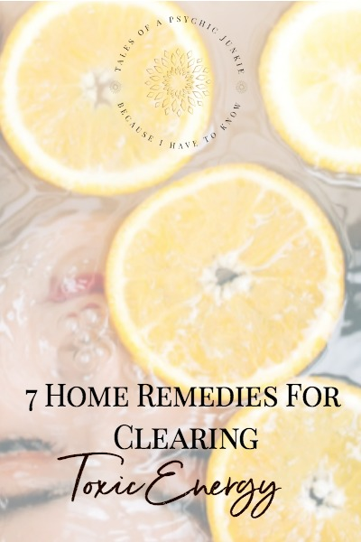 7 Home Remedies for Clearing Toxic Energy