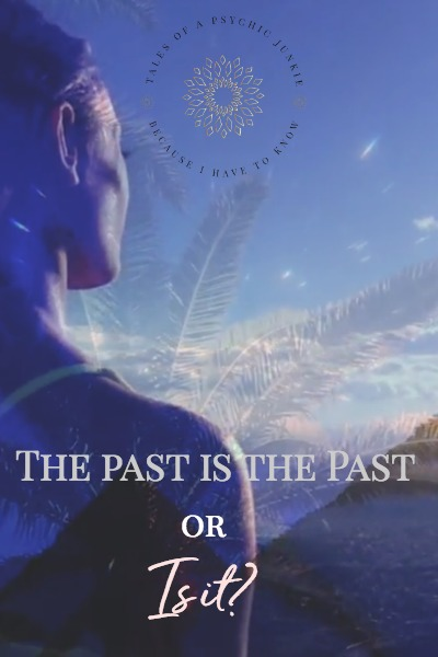 The Past Is The Past…Or Is it?