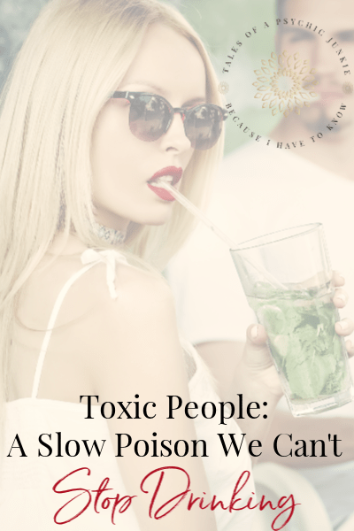 Toxic People, a slow poison we can't stop drinking