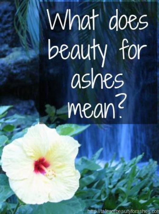 what does beauty for ashes mean