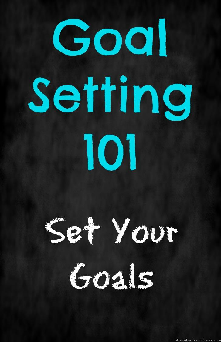 goal setting 101 set your goals tales of beauty for ashes setting goals that you can actually achieve it is totally doable
