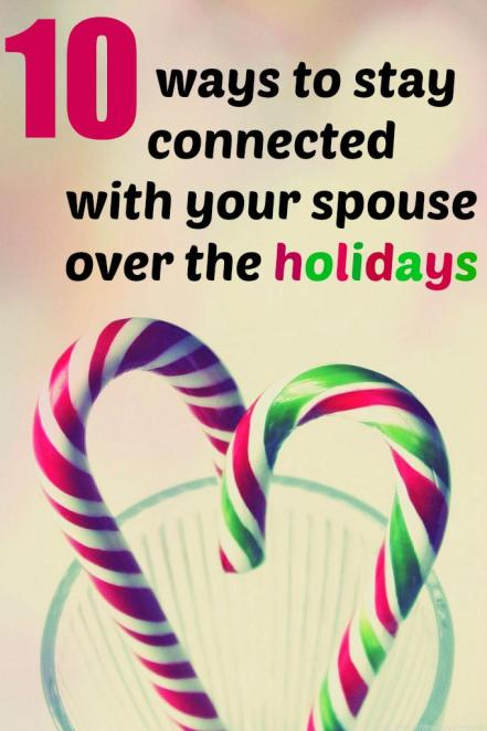 The holidays are a tough time of year for everyone with to do lists five miles long. Here are 10 simple ways to stay connected with your spouse over the holidays.