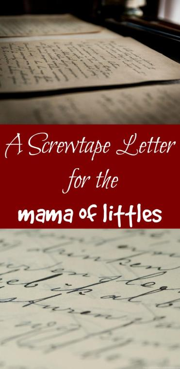 It's just a fact, mamas of little ones get burned out quickly. If C.S. Lewis were still around today, I think he might have approved of a letter like this one from Screwtape about those mamas of littles.