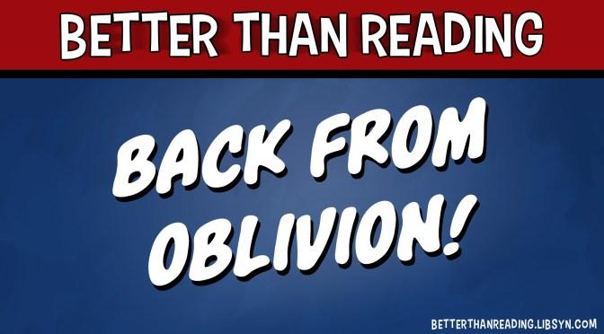Back From Oblivion!