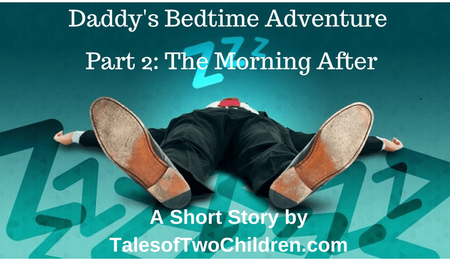 Daddy's Bedtime Adventure Part Two The Morning After