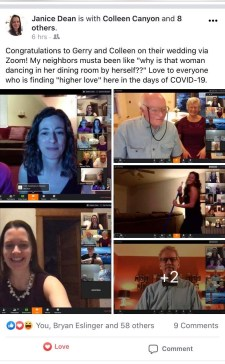 "Saturday, March 21, 2020 – ""We didn't let Covid-19 take away our joy, and what a joy it was to host our virtual wedding reception! With the enthusiasm and patience of friends and family, we had a blast! It lifted everyone's spirits at a bleak time."" Janice Dean"