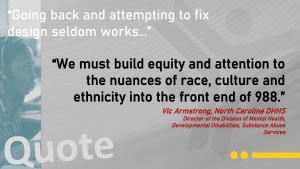 """""""We must build equity and attention to the nuances of race, culture and ethnicity into the front end of 988."""""""