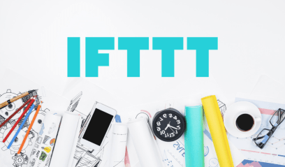 How to Use IFTTT to Automate Your Life and Business