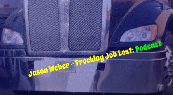 Jason Weber - Trucking Job Lost