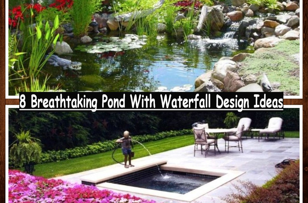 8 Breathtaking Pond With Waterfall Design Ideas