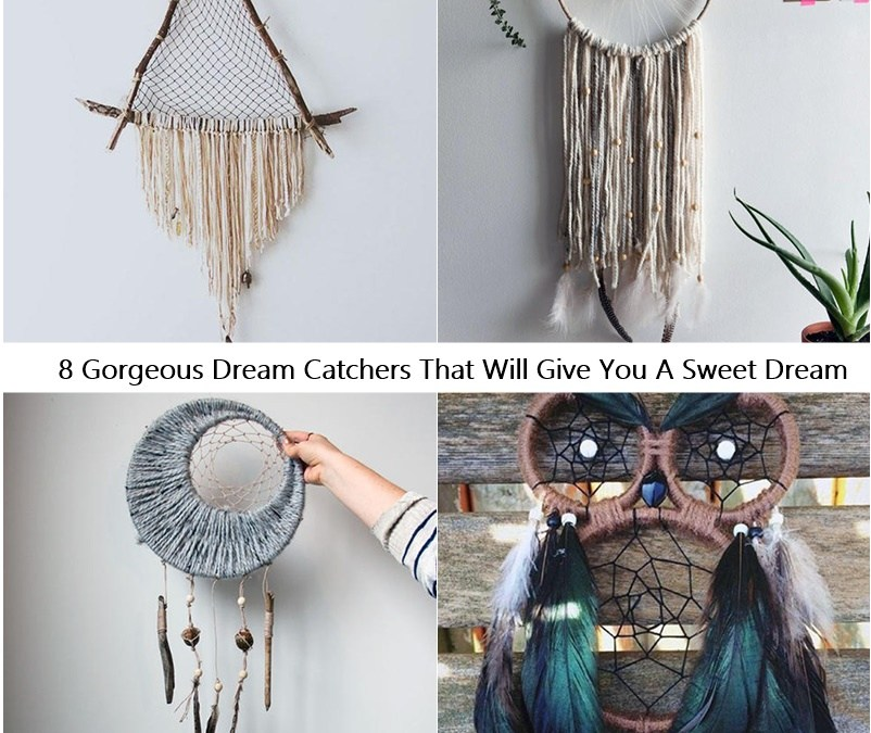 8 Gorgeous Dream Catchers That Will Give You A Sweet Dream