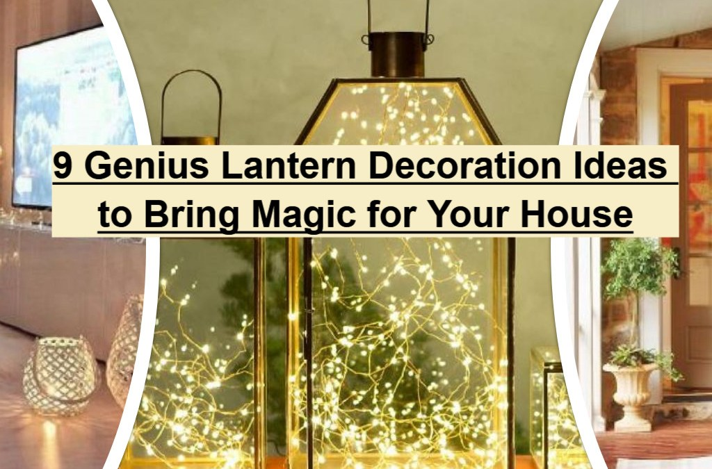 9 Genius Lantern Decoration Ideas To Bring Magic For Your House