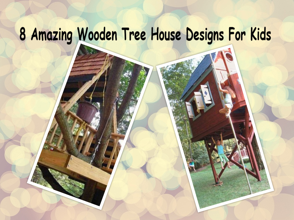 8 Amazing Wooden Tree House Designs For Kids