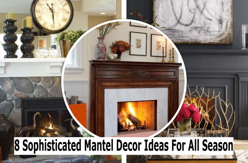 8 Sophisticated Mantel Decor Ideas For All Season