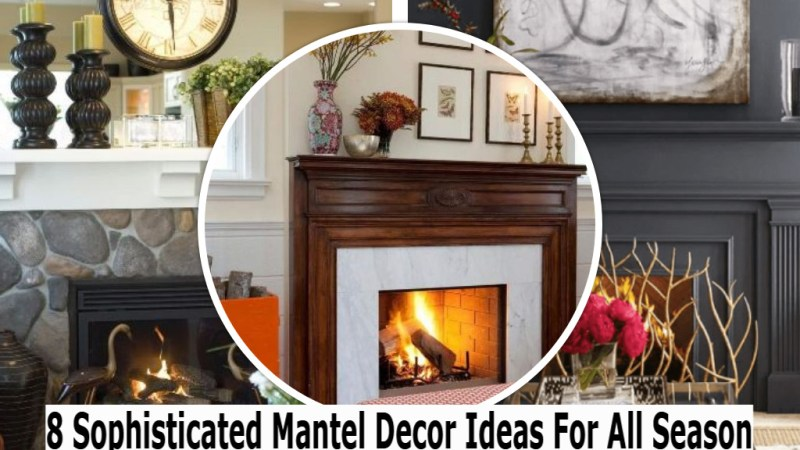 8 Sophisticated Mantel Decor Ideas For All Season