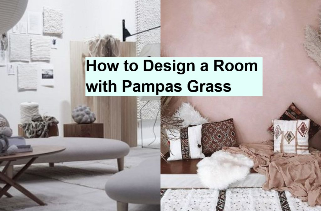 How to Design a Room with Pampas Grass