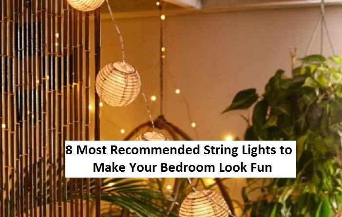 8 Most Recommended String Lights To Make Your Bedroom Look Fun