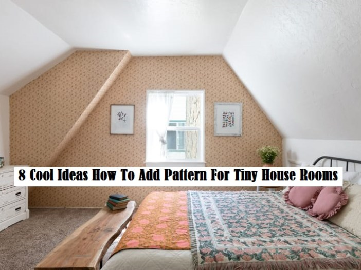8 Cool Ideas How To Add Pattern For Tiny House Rooms