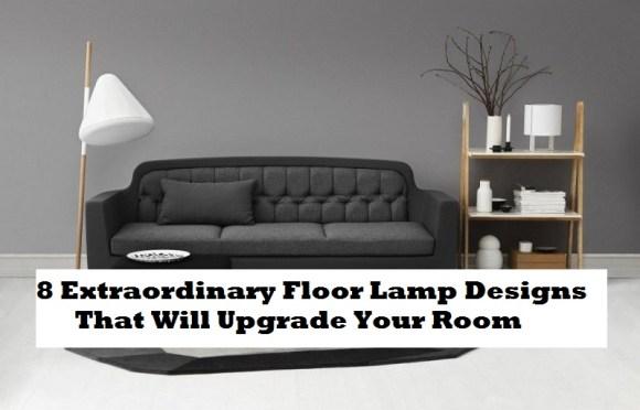 8 Extraordinary Floor Lamp Designs That Will Upgrade Your Room