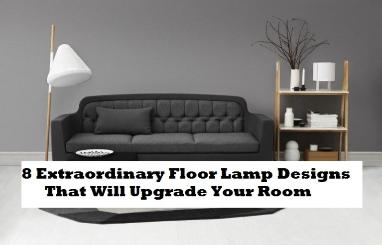 8 Extraordinary Floor Lamp Designs That Will Upgrade Your Room