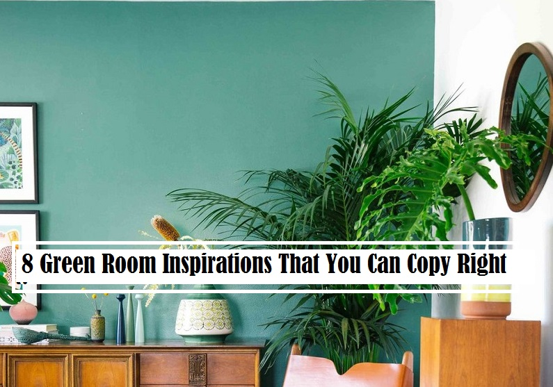 8 Green Room Inspirations That You Can Copy Right Now