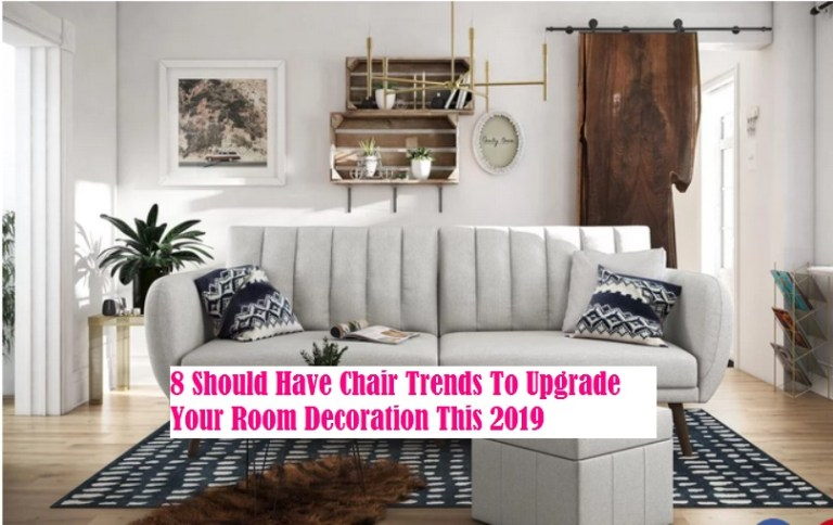 8 Should Have Chair Trends To Upgrade Your Room Decoration This 2019