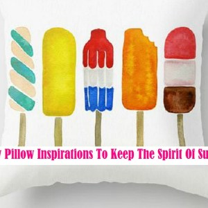 9 Throw Pillow Inspirations To Keep The Spirit Of Summer