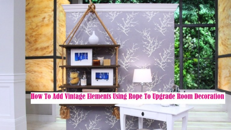 How To Add Vintage Elements Using Rope To Upgrade Room Decoration