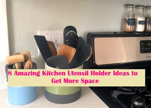 8 Amazing Kitchen Utensil Holder Ideas To Get More Space