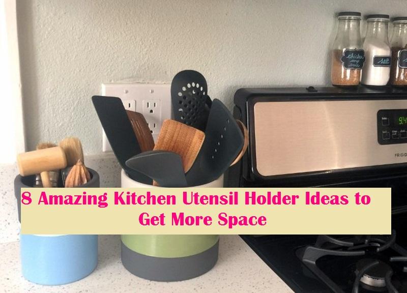 8 Amazing Kitchen Utensil Holder Ideas To Get More Space Talkdecor