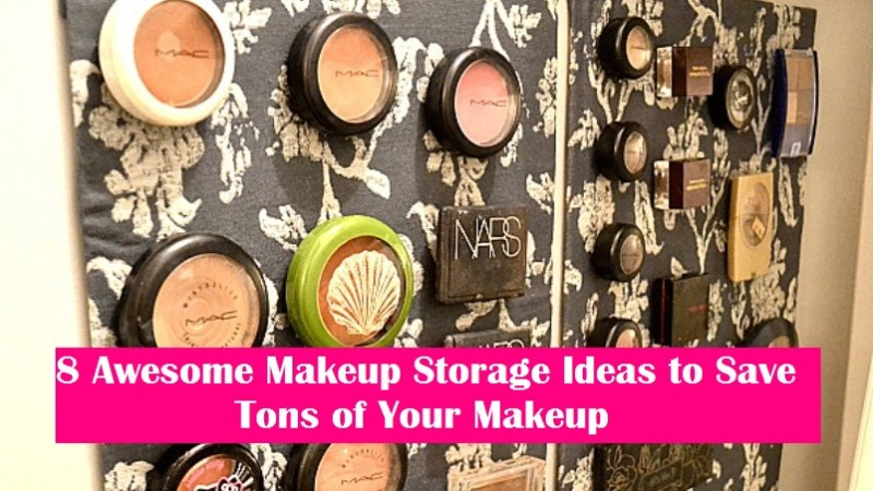 8 Awesome Makeup Storage Ideas to Save Tons of Your Makeup