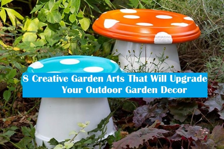 8 Creative Garden Arts That Will Upgrade Your Outdoor Garden Decor