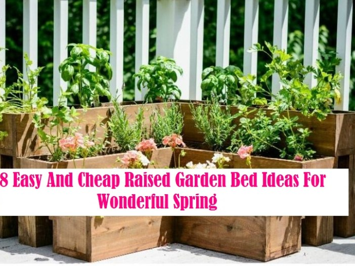 8 Easy And Cheap Raised Garden Bed Ideas For Wonderful Spring