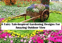 8 Fairy Tale Inspired Gardening Designs For Amazing Outdoor View